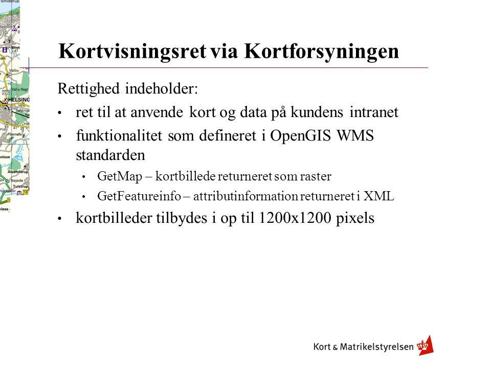 Kortvisningsret via Kortforsyningen Rettighed indeholder: • ret til at anvende kort og data på kundens intranet • funktionalitet som defineret i OpenGIS WMS standarden • GetMap – kortbillede returneret som raster • GetFeatureinfo – attributinformation returneret i XML • kortbilleder tilbydes i op til 1200x1200 pixels