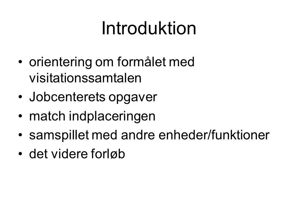 Introduktion •orientering om formålet med visitationssamtalen •Jobcenterets opgaver •match indplaceringen •samspillet med andre enheder/funktioner •det videre forløb