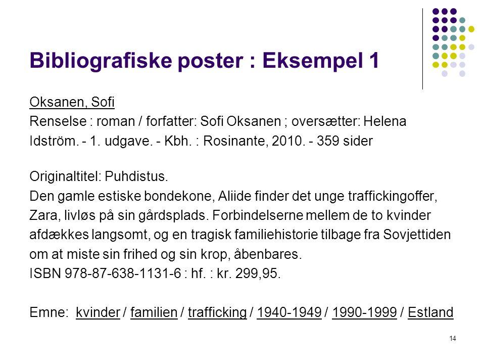 Bibliografiske poster : Eksempel 1 Oksanen, Sofi Renselse : roman / forfatter: Sofi Oksanen ; oversætter: Helena Idström.