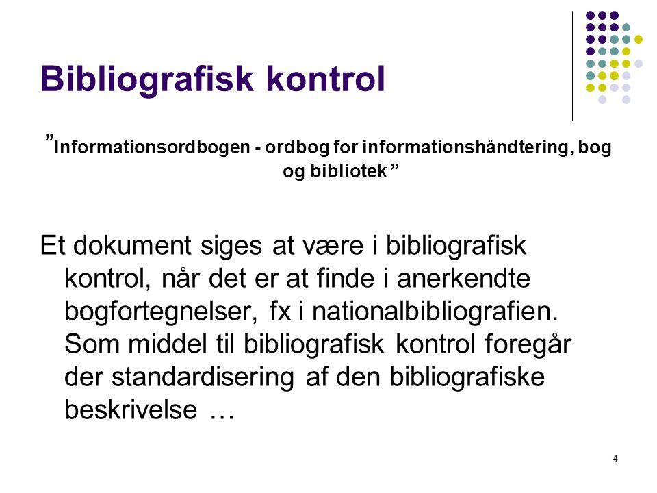 Bibliografisk kontrol Informationsordbogen - ordbog for informationshåndtering, bog og bibliotek Et dokument siges at være i bibliografisk kontrol, når det er at finde i anerkendte bogfortegnelser, fx i nationalbibliografien.