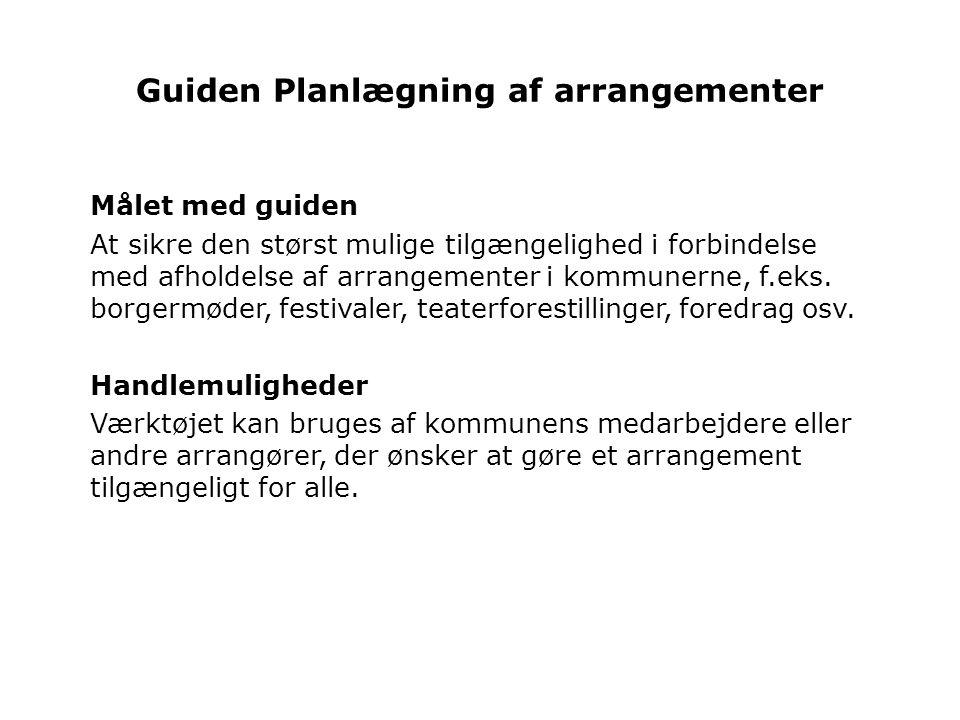 Guiden Planlægning af arrangementer Målet med guiden At sikre den størst mulige tilgængelighed i forbindelse med afholdelse af arrangementer i kommunerne, f.eks.