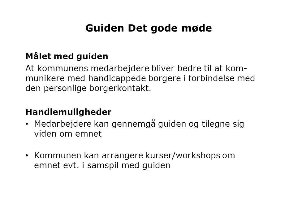 Guiden Det gode møde Målet med guiden At kommunens medarbejdere bliver bedre til at kom- munikere med handicappede borgere i forbindelse med den personlige borgerkontakt.