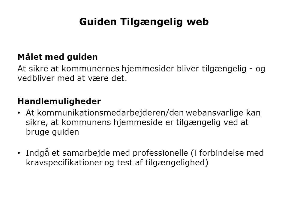 Guiden Tilgængelig web Målet med guiden At sikre at kommunernes hjemmesider bliver tilgængelig - og vedbliver med at være det.