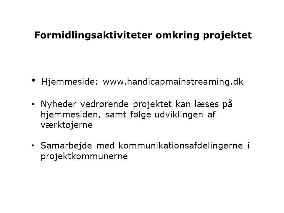 Formidlingsaktiviteter omkring projektet • Hjemmeside: www.handicapmainstreaming.dk • Nyheder vedrørende projektet kan læses på hjemmesiden, samt følge udviklingen af værktøjerne • Samarbejde med kommunikationsafdelingerne i projektkommunerne