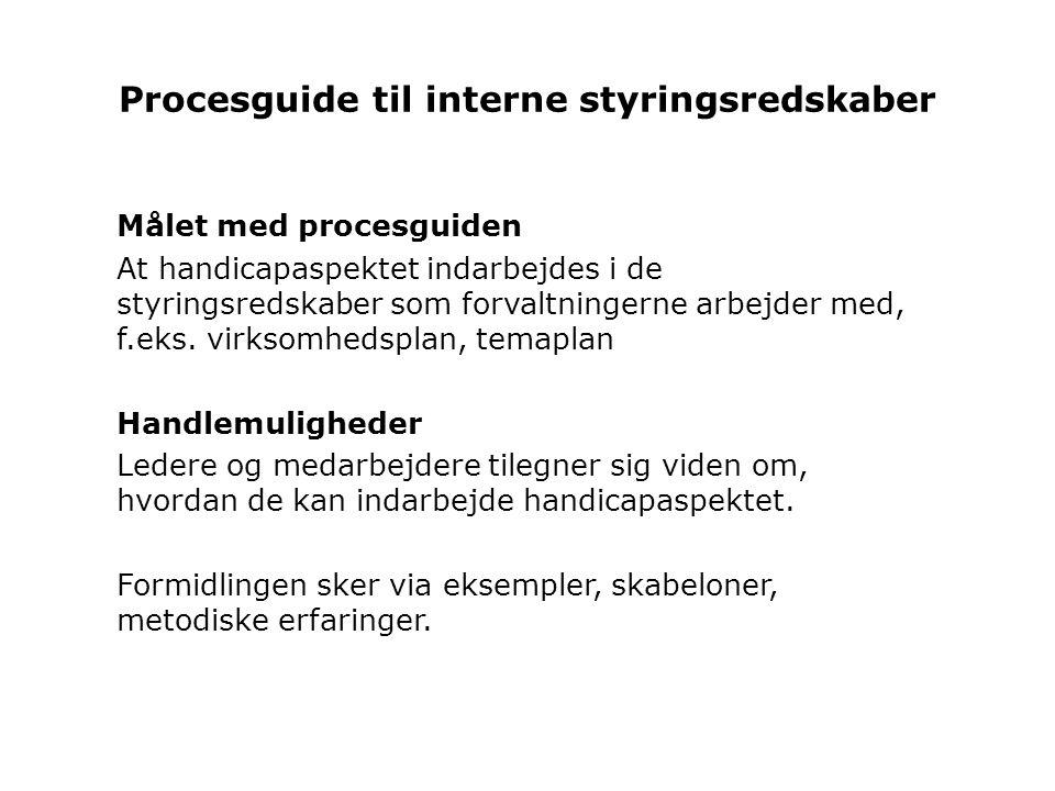 Procesguide til interne styringsredskaber Målet med procesguiden At handicapaspektet indarbejdes i de styringsredskaber som forvaltningerne arbejder med, f.eks.