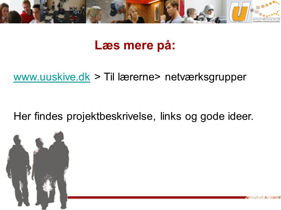 Læs mere på: www.uuskive.dkwww.uuskive.dk > Til lærerne> netværksgrupper Her findes projektbeskrivelse, links og gode ideer.