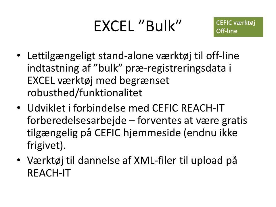 EXCEL Bulk • Lettilgængeligt stand-alone værktøj til off-line indtastning af bulk præ-registreringsdata i EXCEL værktøj med begrænset robusthed/funktionalitet • Udviklet i forbindelse med CEFIC REACH-IT forberedelsesarbejde – forventes at være gratis tilgængelig på CEFIC hjemmeside (endnu ikke frigivet).