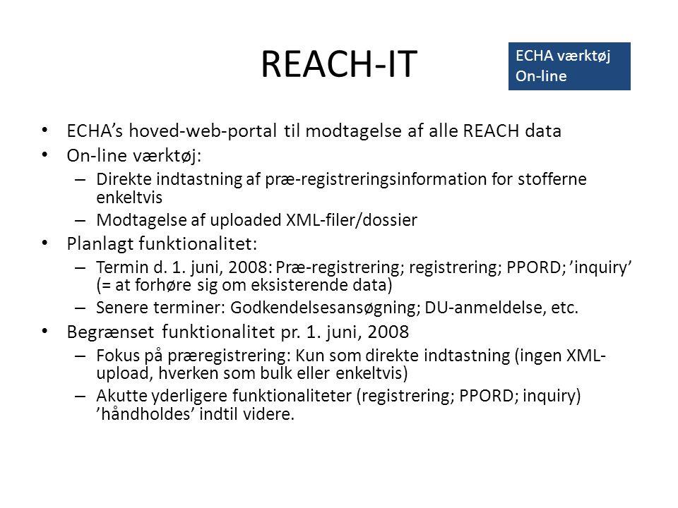 REACH-IT • ECHA's hoved-web-portal til modtagelse af alle REACH data • On-line værktøj: – Direkte indtastning af præ-registreringsinformation for stofferne enkeltvis – Modtagelse af uploaded XML-filer/dossier • Planlagt funktionalitet: – Termin d.