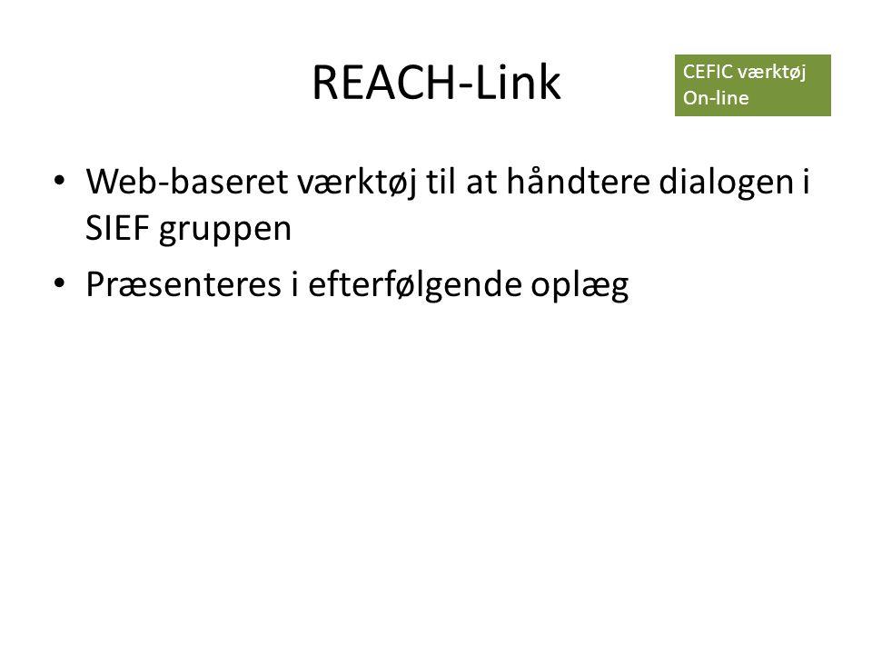 REACH-Link • Web-baseret værktøj til at håndtere dialogen i SIEF gruppen • Præsenteres i efterfølgende oplæg CEFIC værktøj On-line