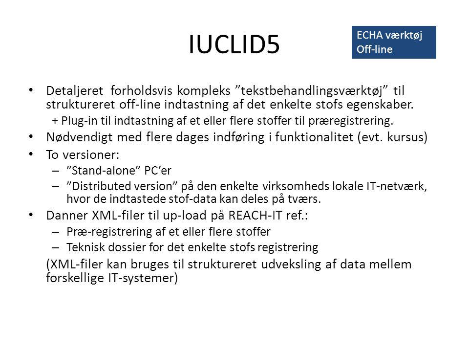 IUCLID5 • Detaljeret forholdsvis kompleks tekstbehandlingsværktøj til struktureret off-line indtastning af det enkelte stofs egenskaber.