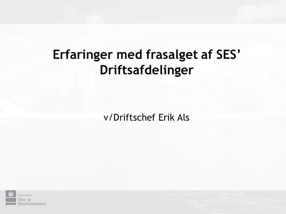 Erfaringer med frasalget af SES' Driftsafdelinger v/Driftschef Erik Als