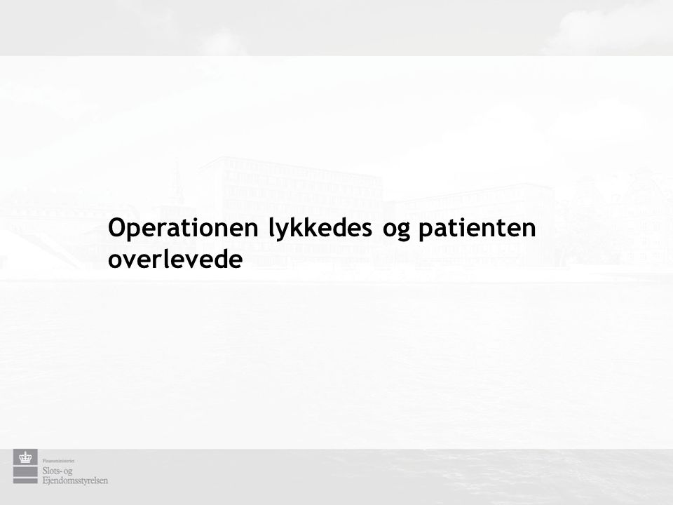 Operationen lykkedes og patienten overlevede
