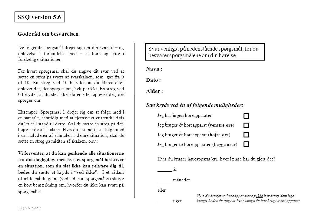 SSQ 5.6 side 1 De følgende spørgsmål drejer sig om din evne til – og oplevelse i forbindelse med – at høre og lytte i forskellige situationer.