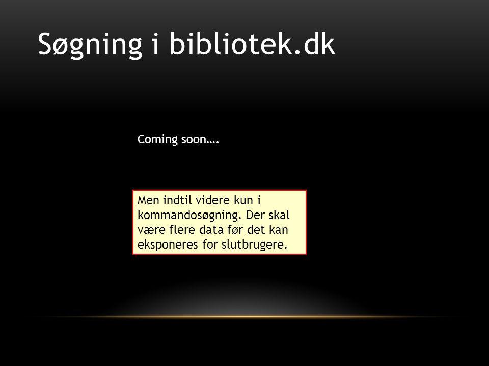 Søgning i bibliotek.dk Coming soon…. Men indtil videre kun i kommandosøgning.