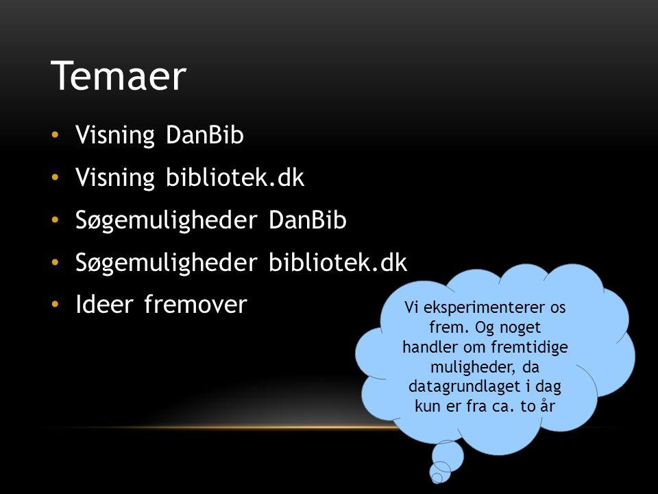 Temaer • Visning DanBib • Visning bibliotek.dk • Søgemuligheder DanBib • Søgemuligheder bibliotek.dk • Ideer fremover Vi eksperimenterer os frem.