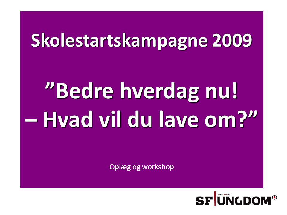 Skolestartskampagne 2009 Bedre hverdag nu.