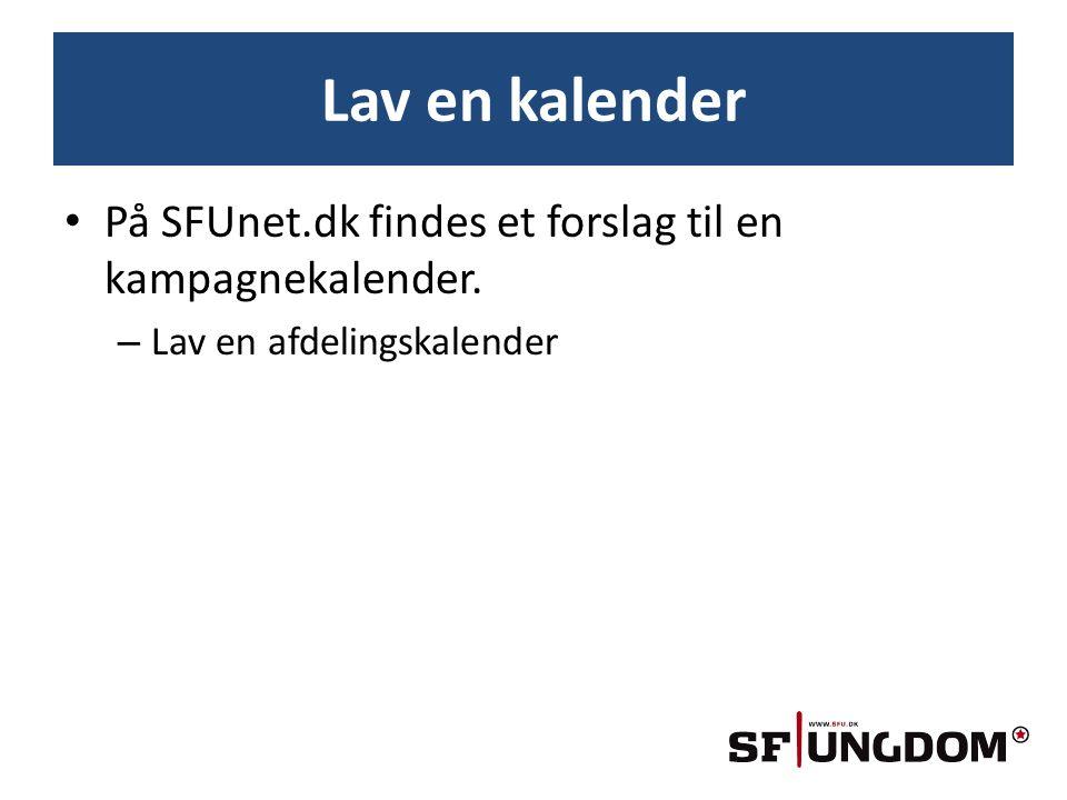 Lav en kalender • På SFUnet.dk findes et forslag til en kampagnekalender.