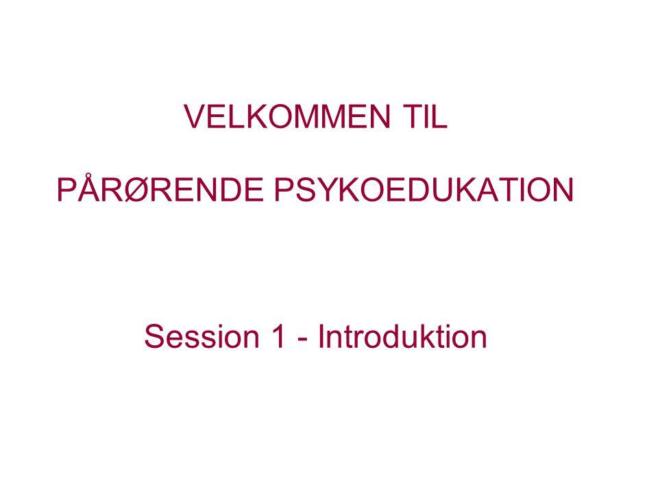 VELKOMMEN TIL PÅRØRENDE PSYKOEDUKATION Session 1 - Introduktion