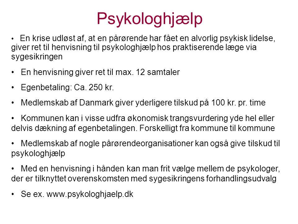Psykologhjælp • En krise udløst af, at en pårørende har fået en alvorlig psykisk lidelse, giver ret til henvisning til psykologhjælp hos praktiserende læge via sygesikringen • En henvisning giver ret til max.