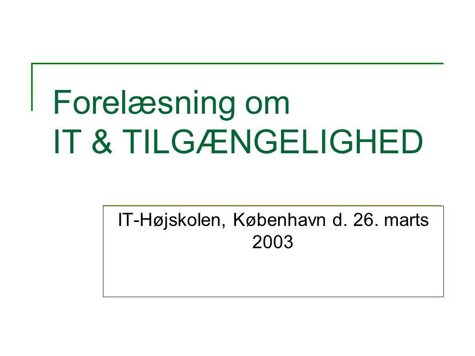 Forelæsning om IT & TILGÆNGELIGHED IT-Højskolen, København d. 26. marts 2003