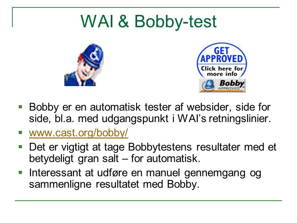 WAI & Bobby-test  Bobby er en automatisk tester af websider, side for side, bl.a.