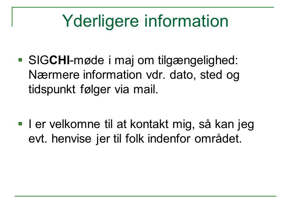 Yderligere information  SIGCHI-møde i maj om tilgængelighed: Nærmere information vdr.