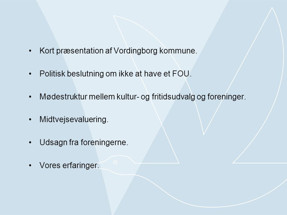 •Kort præsentation af Vordingborg kommune. •Politisk beslutning om ikke at have et FOU.