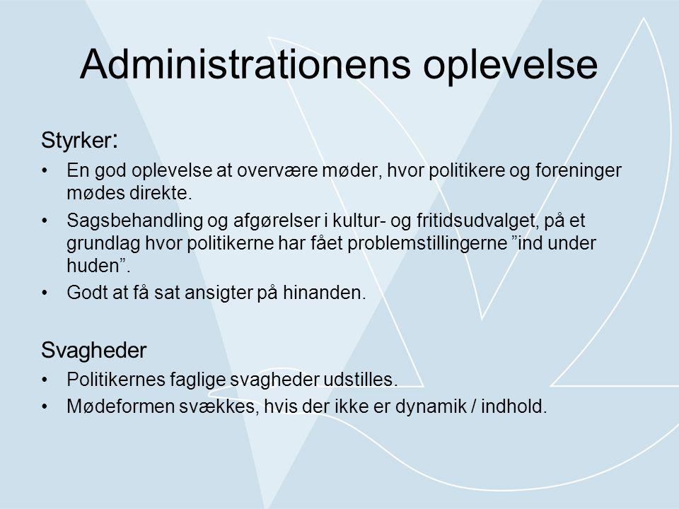 Administrationens oplevelse Styrker : •En god oplevelse at overvære møder, hvor politikere og foreninger mødes direkte.