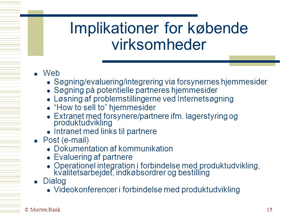 © Morten Rask14 E-handel inkluderer sælgende og købende virksomheder  Salg  Scanima A/S  Miksere til brug i fødevareindustrien  Etablering af hjemmeside  1998/1999  Køb  Chr.