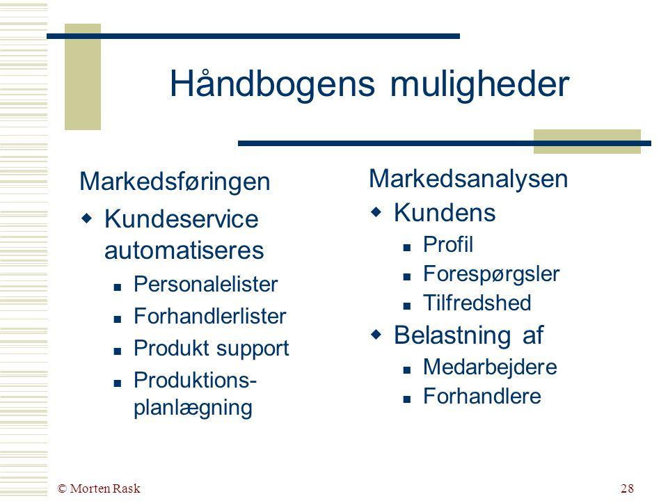 © Morten Rask27 Brochurens muligheder Markedsføringen  Informeringen automatiseres  Virksomhedsprofil  Produktinformation  Kontaktinformation Markedsanalysen  Markedsanalysen automatiseres  Hjemmesidestatistik