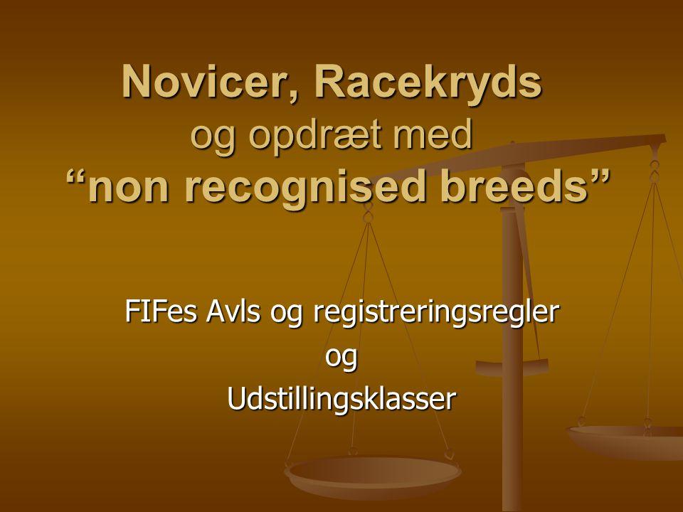 Novicer, Racekryds og opdræt med non recognised breeds FIFes Avls og registreringsregler ogUdstillingsklasser