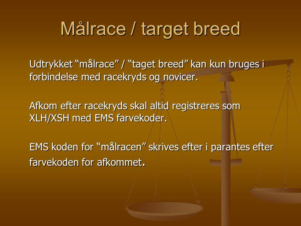 Målrace / target breed Udtrykket målrace / taget breed kan kun bruges i forbindelse med racekryds og novicer.