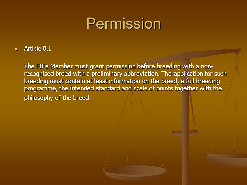 Permission  Article 8.1 The FIFe Member must grant permission before breeding with a non- recognised breed with a preliminary abbreviation.