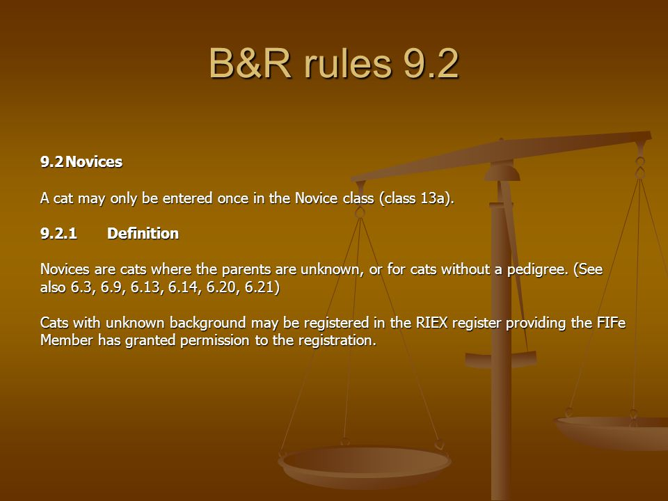 B&R rules 9.2 9.2Novices A cat may only be entered once in the Novice class (class 13a).