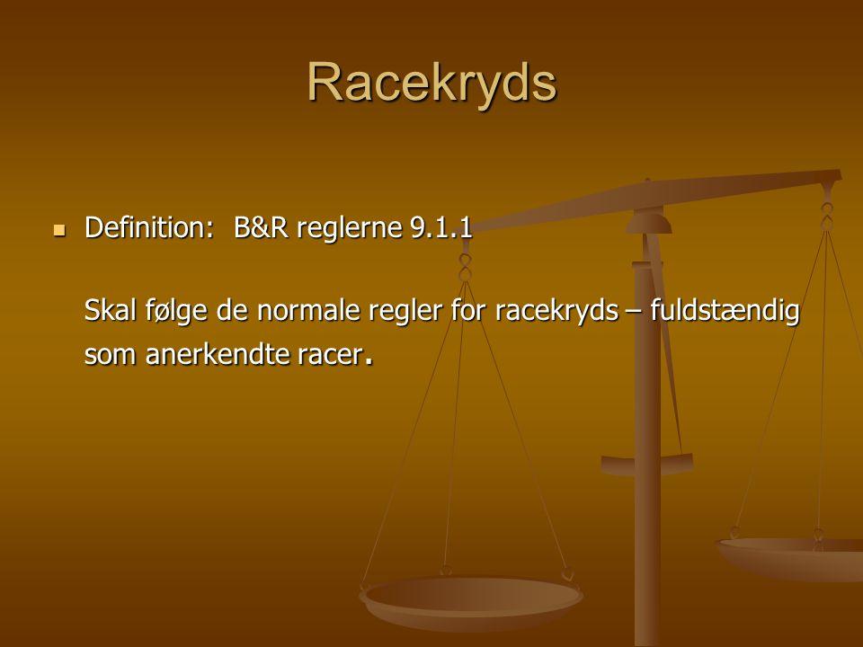 Racekryds  Definition: B&R reglerne 9.1.1 Skal følge de normale regler for racekryds – fuldstændig som anerkendte racer.