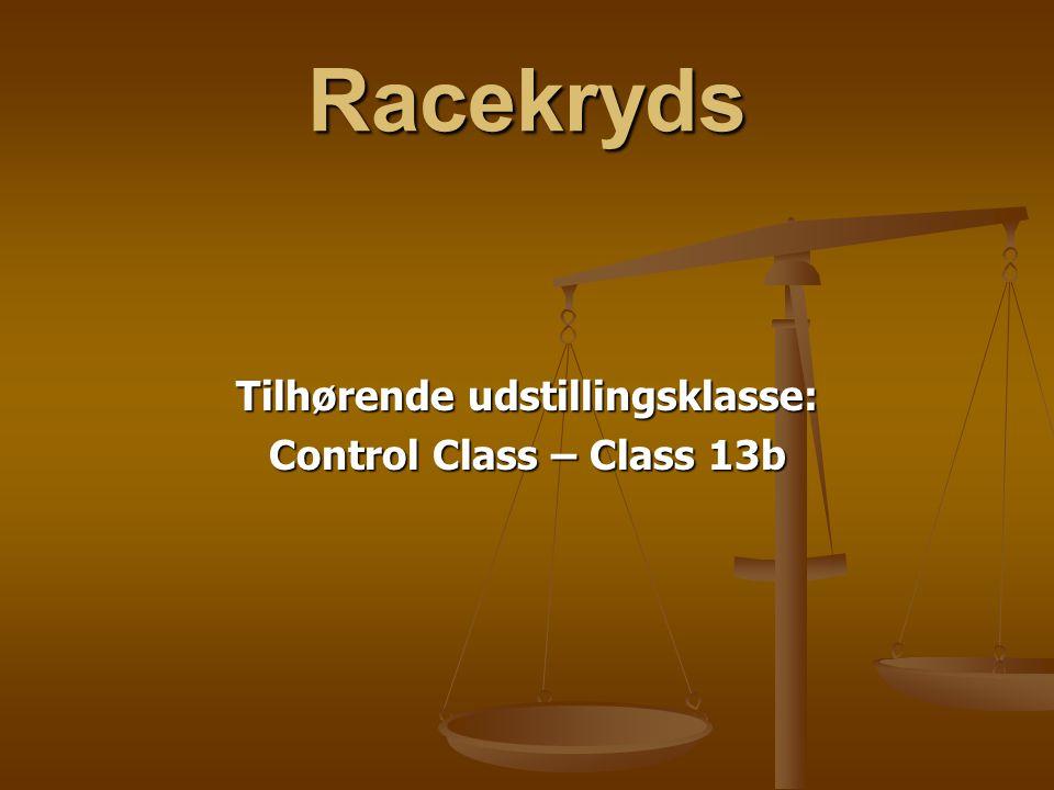 Racekryds Tilhørende udstillingsklasse: Control Class – Class 13b