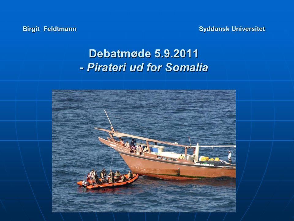 Birgit Feldtmann Syddansk Universitet Debatmøde 5.9.2011 - Pirateri ud for Somalia