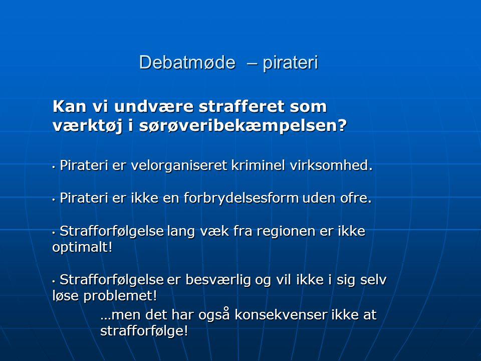 Debatmøde – pirateri Kan vi undvære strafferet som værktøj i sørøveribekæmpelsen.