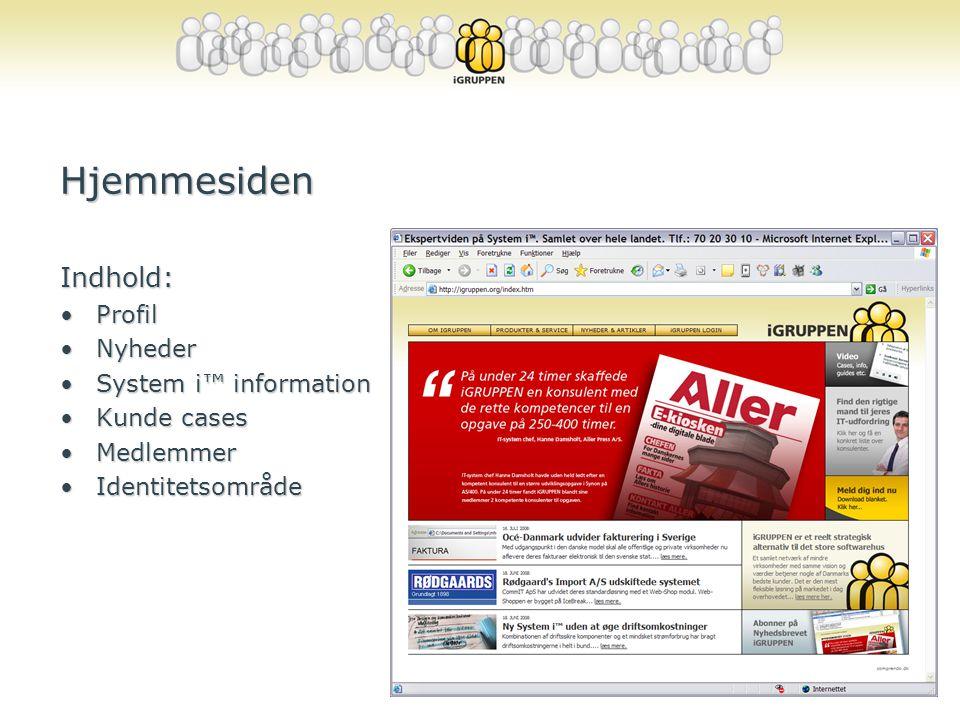 Hjemmesiden Indhold: •Profil •Nyheder •System i™ information •Kunde cases •Medlemmer •Identitetsområde