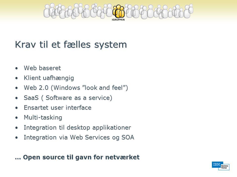 Krav til et fælles system •Web baseret •Klient uafhængig •Web 2.0 (Windows look and feel ) •SaaS ( Software as a service) •Ensartet user interface •Multi-tasking •Integration til desktop applikationer •Integration via Web Services og SOA … Open source til gavn for netværket