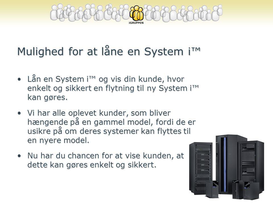 Mulighed for at låne en System i™ •Lån en System i™ og vis din kunde, hvor enkelt og sikkert en flytning til ny System i™ kan gøres.