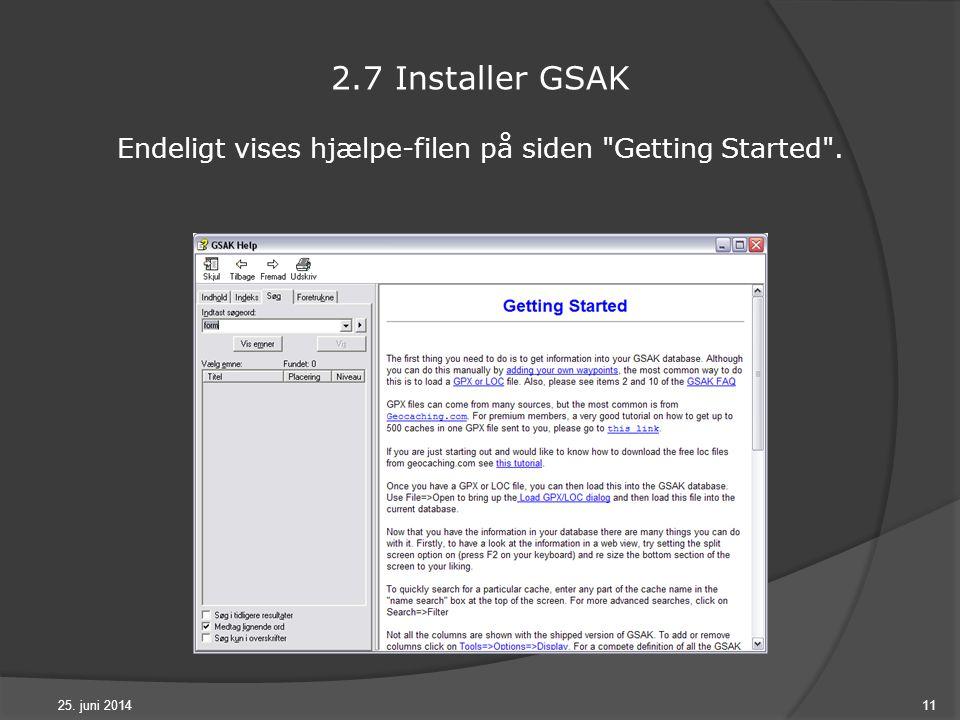 25. juni 201411 2.7 Installer GSAK Endeligt vises hjælpe-filen på siden Getting Started .
