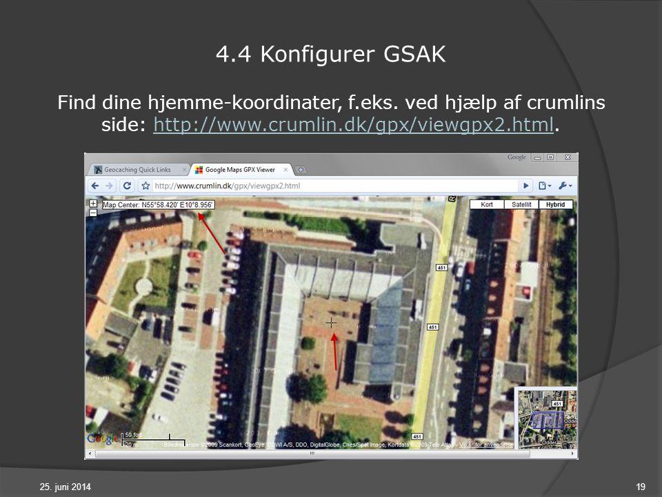 25. juni 201419 4.4 Konfigurer GSAK Find dine hjemme-koordinater, f.eks.
