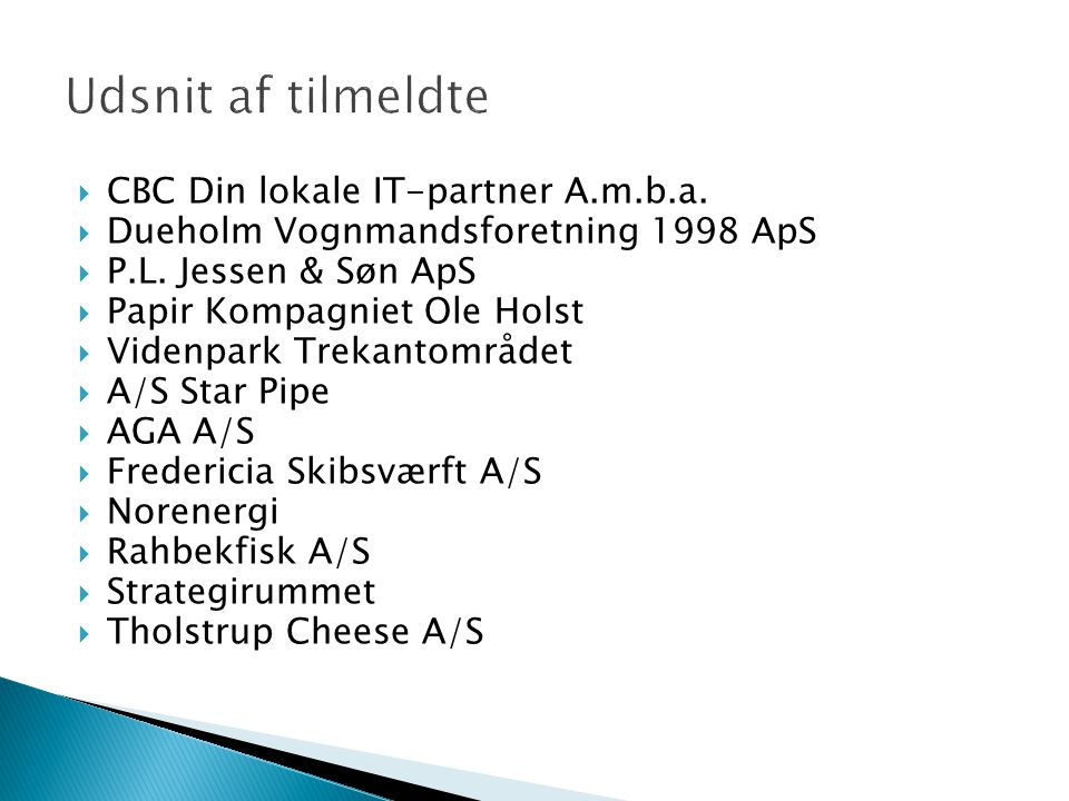 CBC Din lokale IT-partner A.m.b.a.  Dueholm Vognmandsforetning 1998 ApS  P.L.