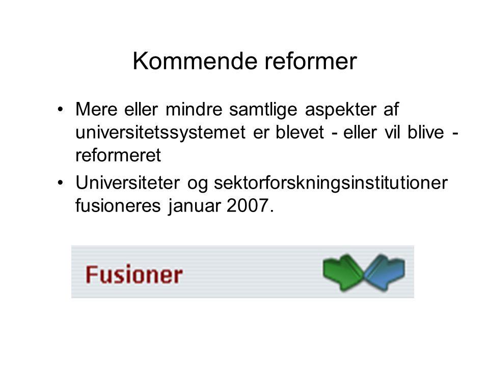 Kommende reformer •Mere eller mindre samtlige aspekter af universitetssystemet er blevet - eller vil blive - reformeret •Universiteter og sektorforskningsinstitutioner fusioneres januar 2007.