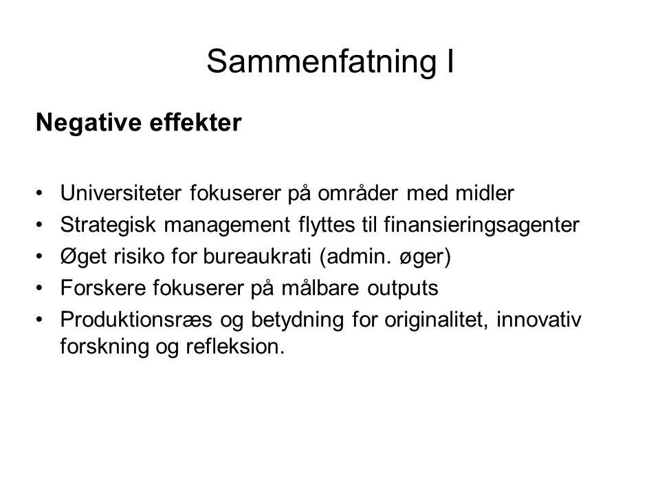 Sammenfatning I Negative effekter •Universiteter fokuserer på områder med midler •Strategisk management flyttes til finansieringsagenter •Øget risiko for bureaukrati (admin.