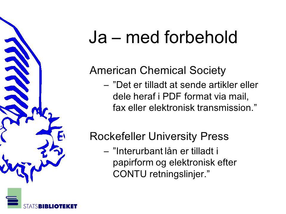 Ja – med forbehold American Chemical Society – Det er tilladt at sende artikler eller dele heraf i PDF format via mail, fax eller elektronisk transmission. Rockefeller University Press – Interurbant lån er tilladt i papirform og elektronisk efter CONTU retningslinjer.