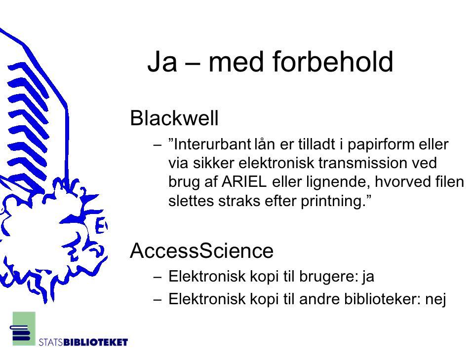Ja – med forbehold Blackwell – Interurbant lån er tilladt i papirform eller via sikker elektronisk transmission ved brug af ARIEL eller lignende, hvorved filen slettes straks efter printning. AccessScience –Elektronisk kopi til brugere: ja –Elektronisk kopi til andre biblioteker: nej