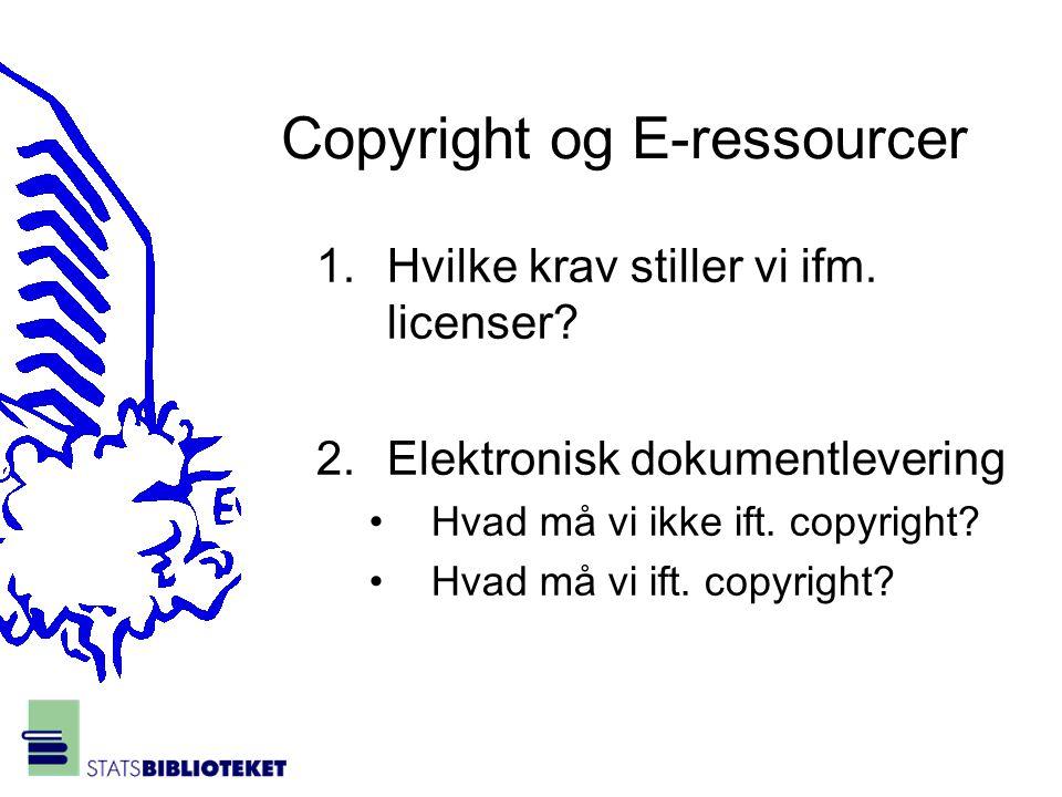 1.Hvilke krav stiller vi ifm. licenser. 2.Elektronisk dokumentlevering •Hvad må vi ikke ift.