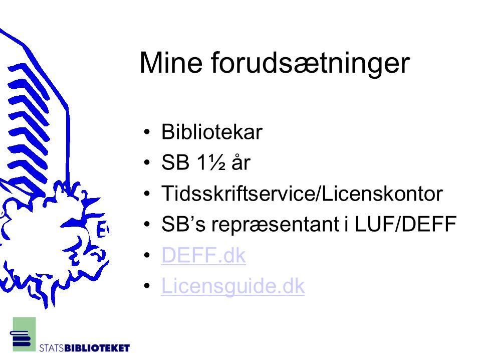 Mine forudsætninger •Bibliotekar •SB 1½ år •Tidsskriftservice/Licenskontor •SB's repræsentant i LUF/DEFF •DEFF.dkDEFF.dk •Licensguide.dkLicensguide.dk